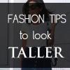 Styling tips: zo lijk je langer